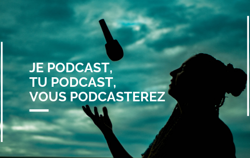 je podcast, tu podcast, vous podcasterez